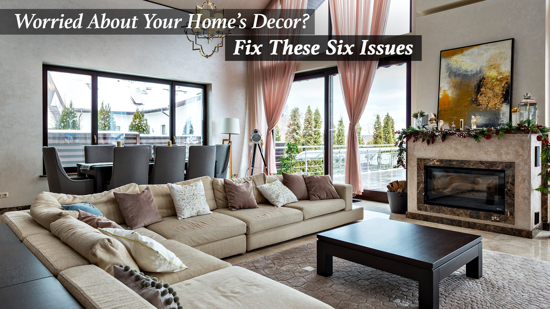 Worried About Your Home's Decor? Fix These Six Issues