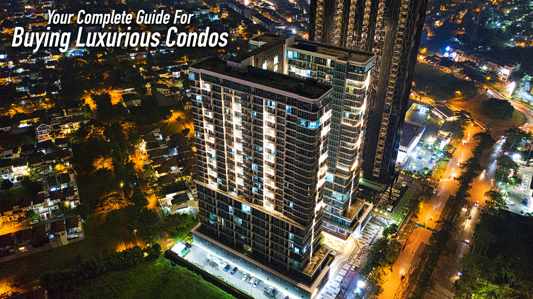 Your Complete Guide For Buying Luxurious Condos