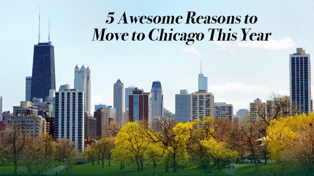 5 Awesome Reasons to Move to Chicago This Year