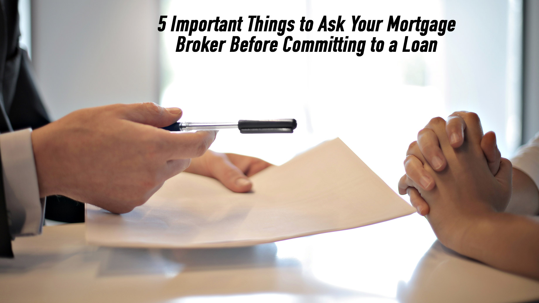 5 Important Things to Ask Your Mortgage Broker Before Committing to a Loan