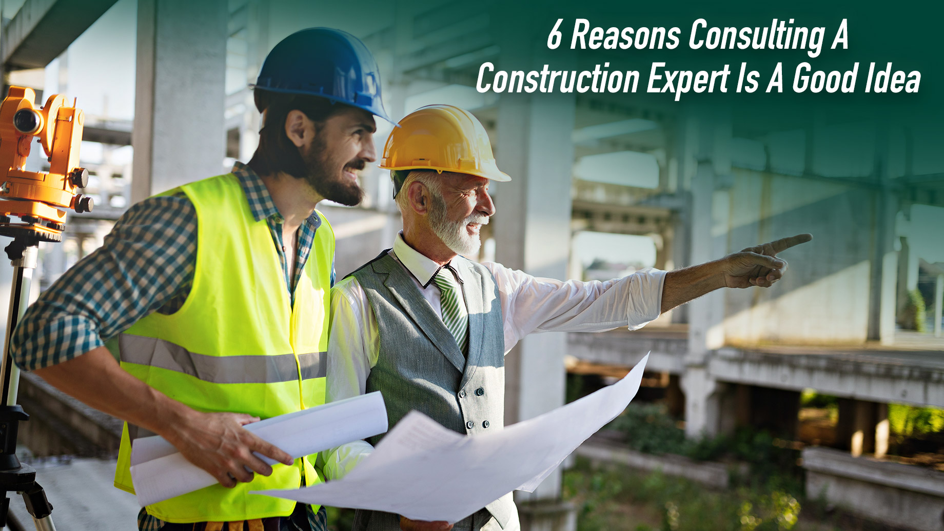 6 Reasons Consulting A Construction Expert Is A Good Idea