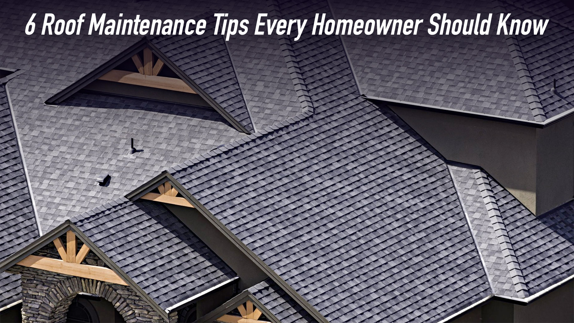 6 Roof Maintenance Tips Every Homeowner Should Know