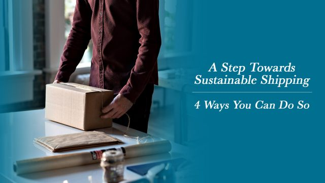 A Step Towards Sustainable Shipping - 4 Ways You Can Do So