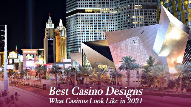 Best Casino Designs - What Casinos Look Like in 2021