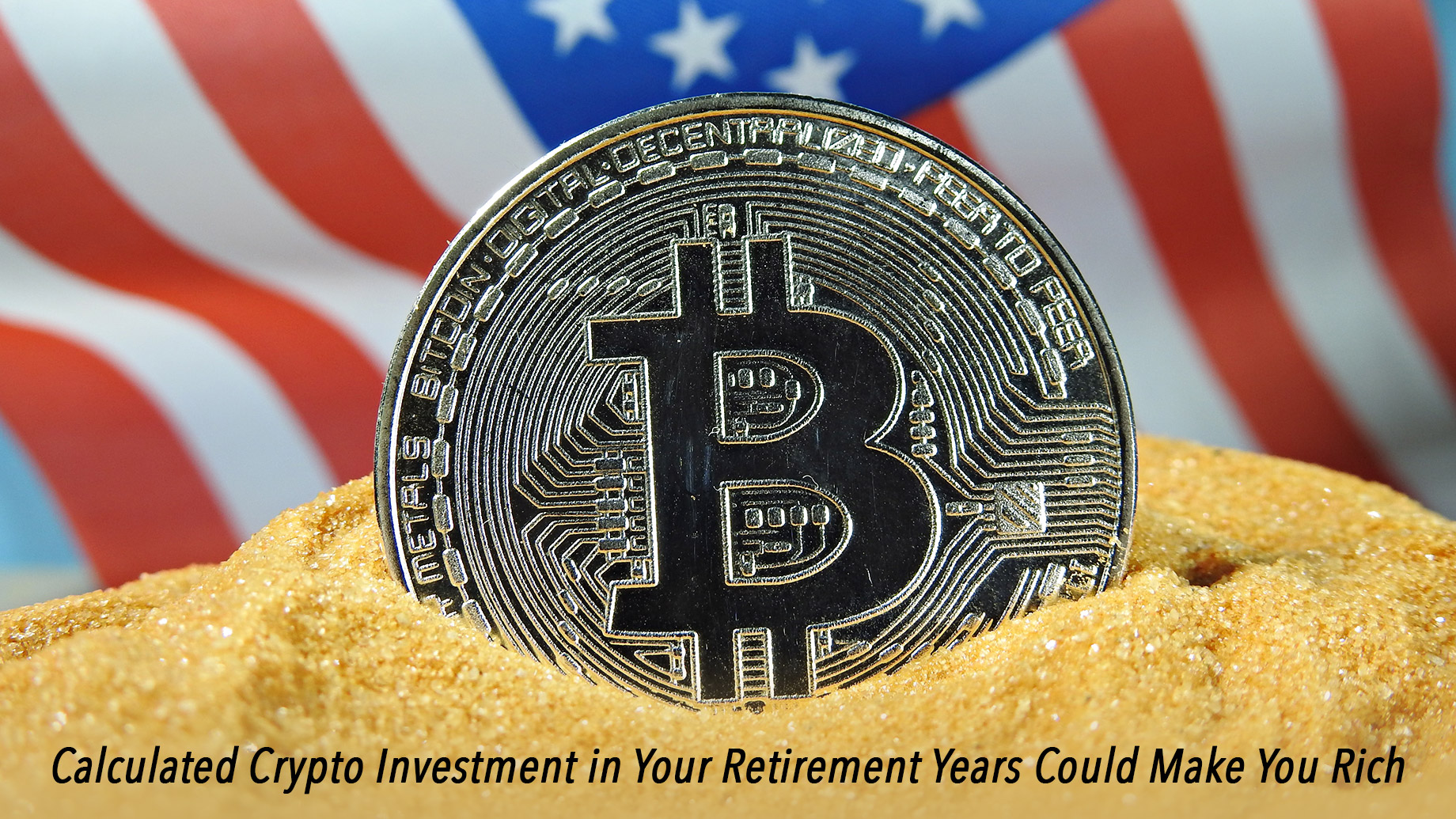 Calculated Crypto Investment in Your Retirement Years Could Make You Rich