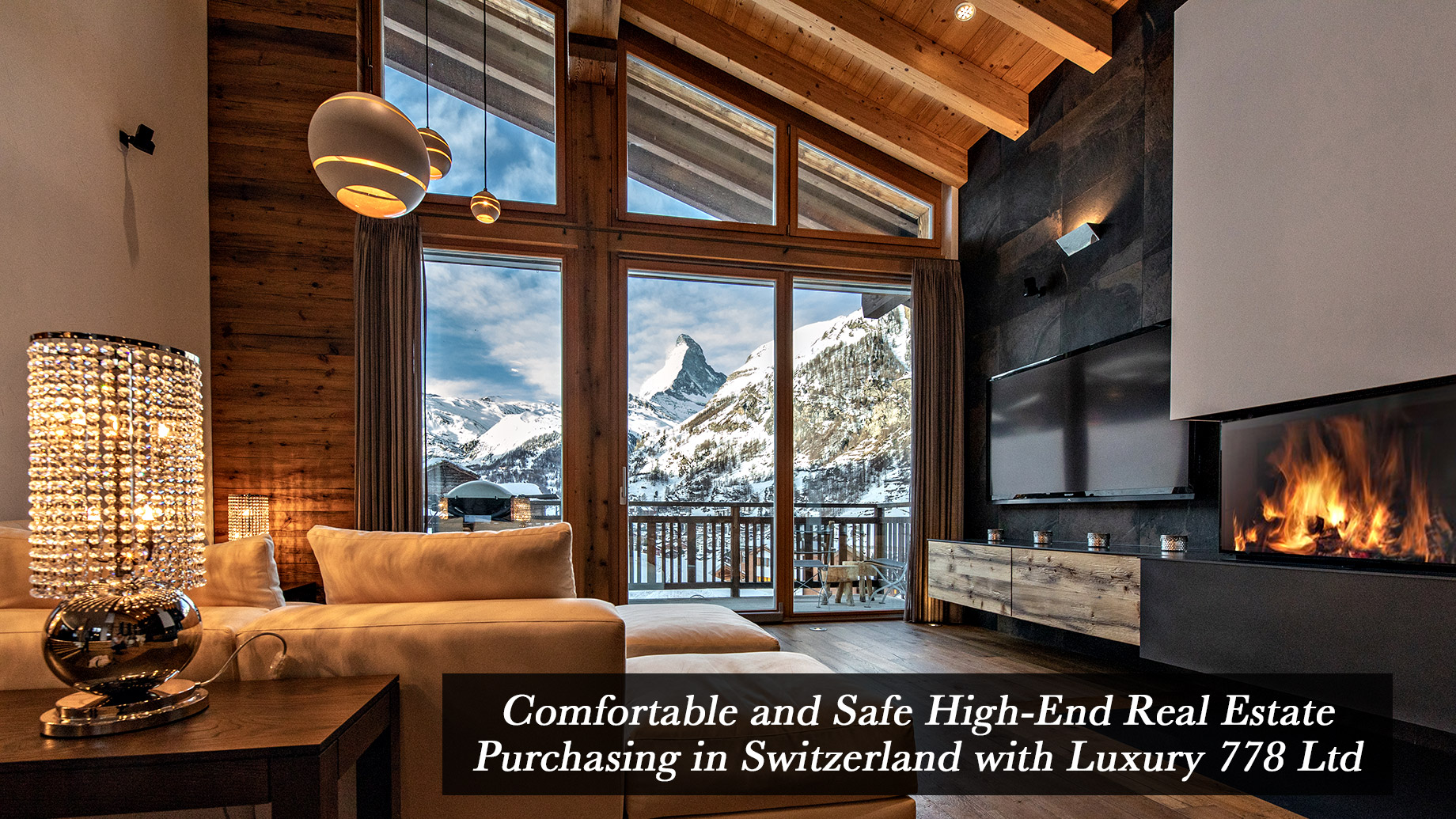Comfortable and Safe High-End Real Estate Purchasing in Switzerland with Luxury 778 Ltd