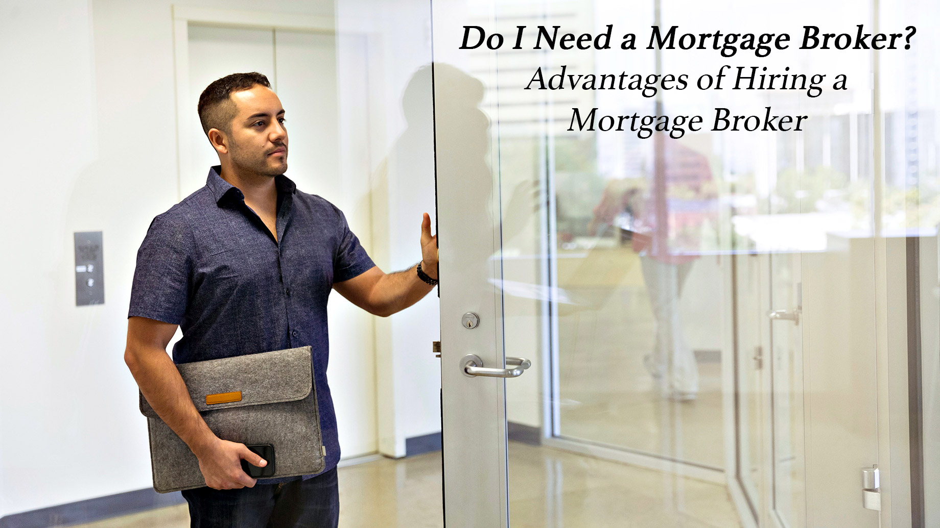 Do I Need a Mortgage Broker? Advantages of Hiring a Mortgage Broker