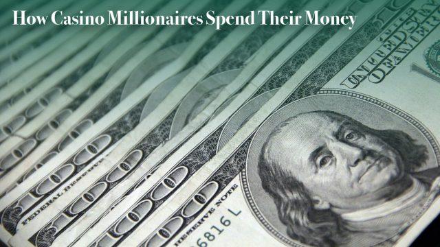 How Casino Millionaires Spend Their Money