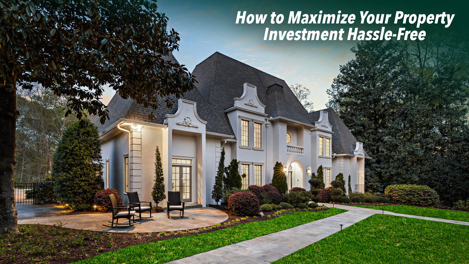 How to Maximize Your Property Investment Hassle-Free