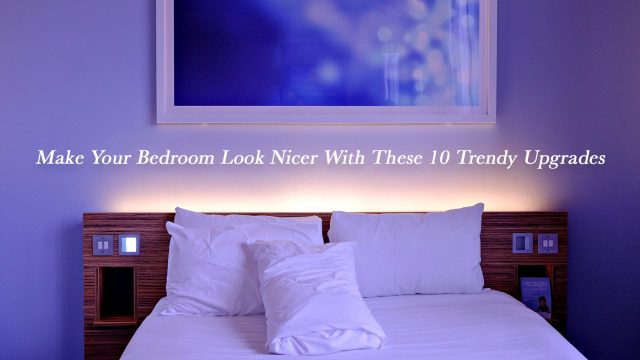 Make Your Bedroom Look Nicer With These 10 Trendy Upgrades