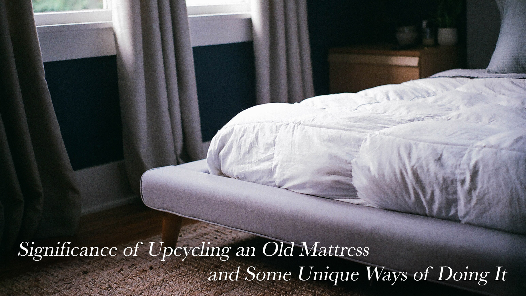 Significance of Upcycling an Old Mattress and Some Unique Ways of Doing It