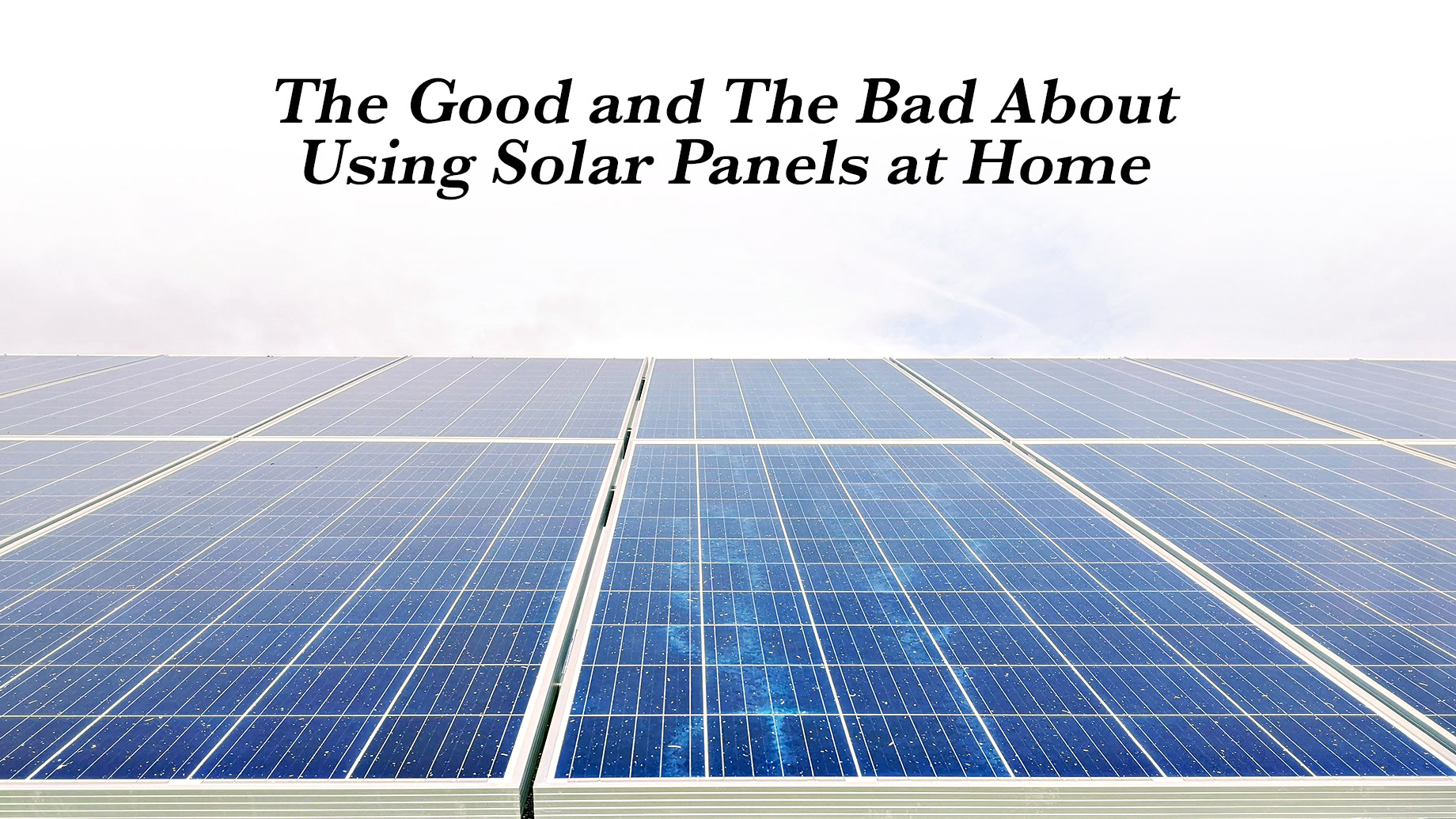 The Good and The Bad About Using Solar Panels at Home