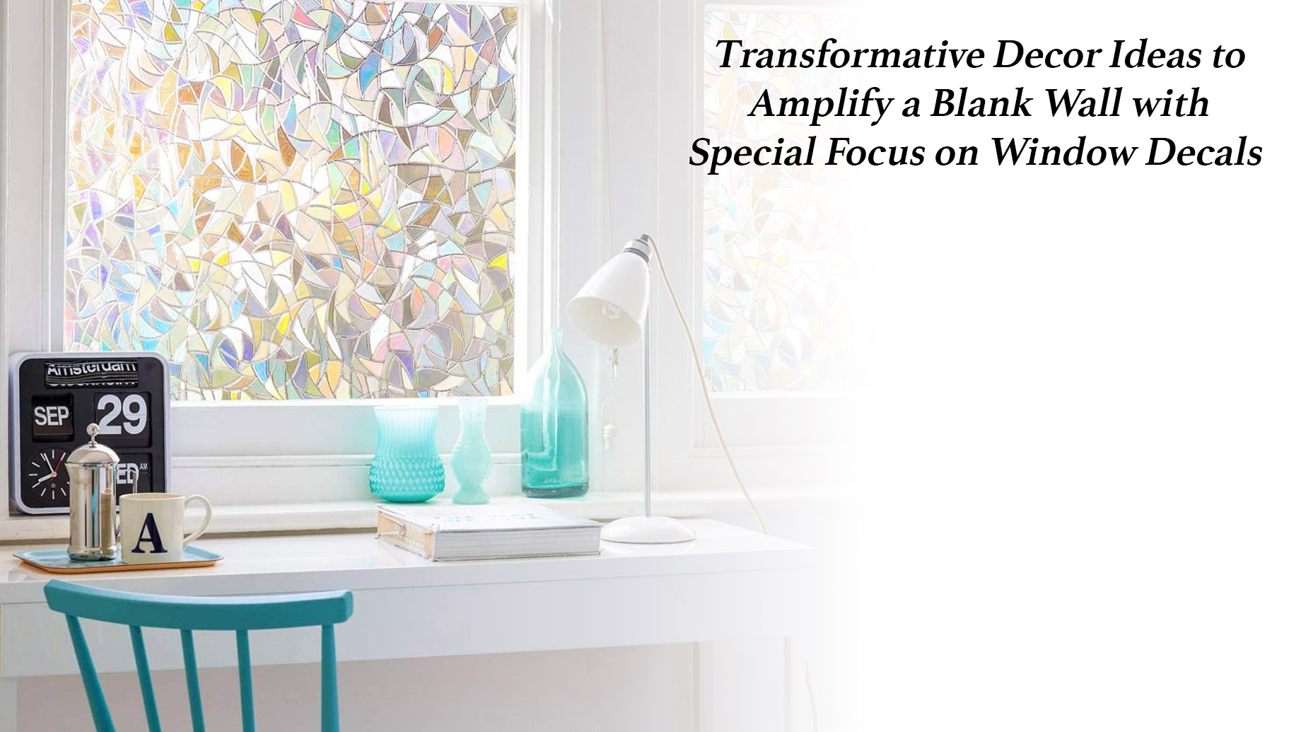 Transformative Decor Ideas to Amplify a Blank Wall with Special Focus on Window Decals