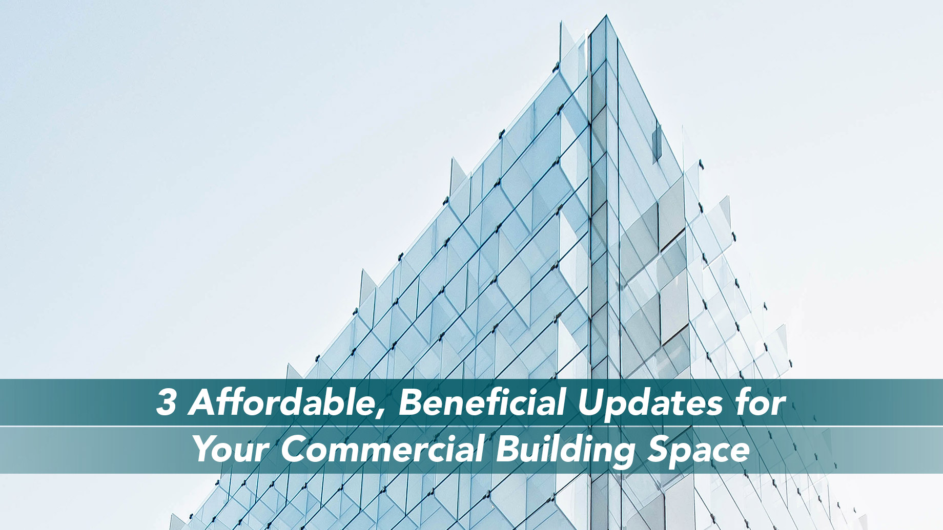 3 Affordable, Beneficial Updates for Your Commercial Building Space