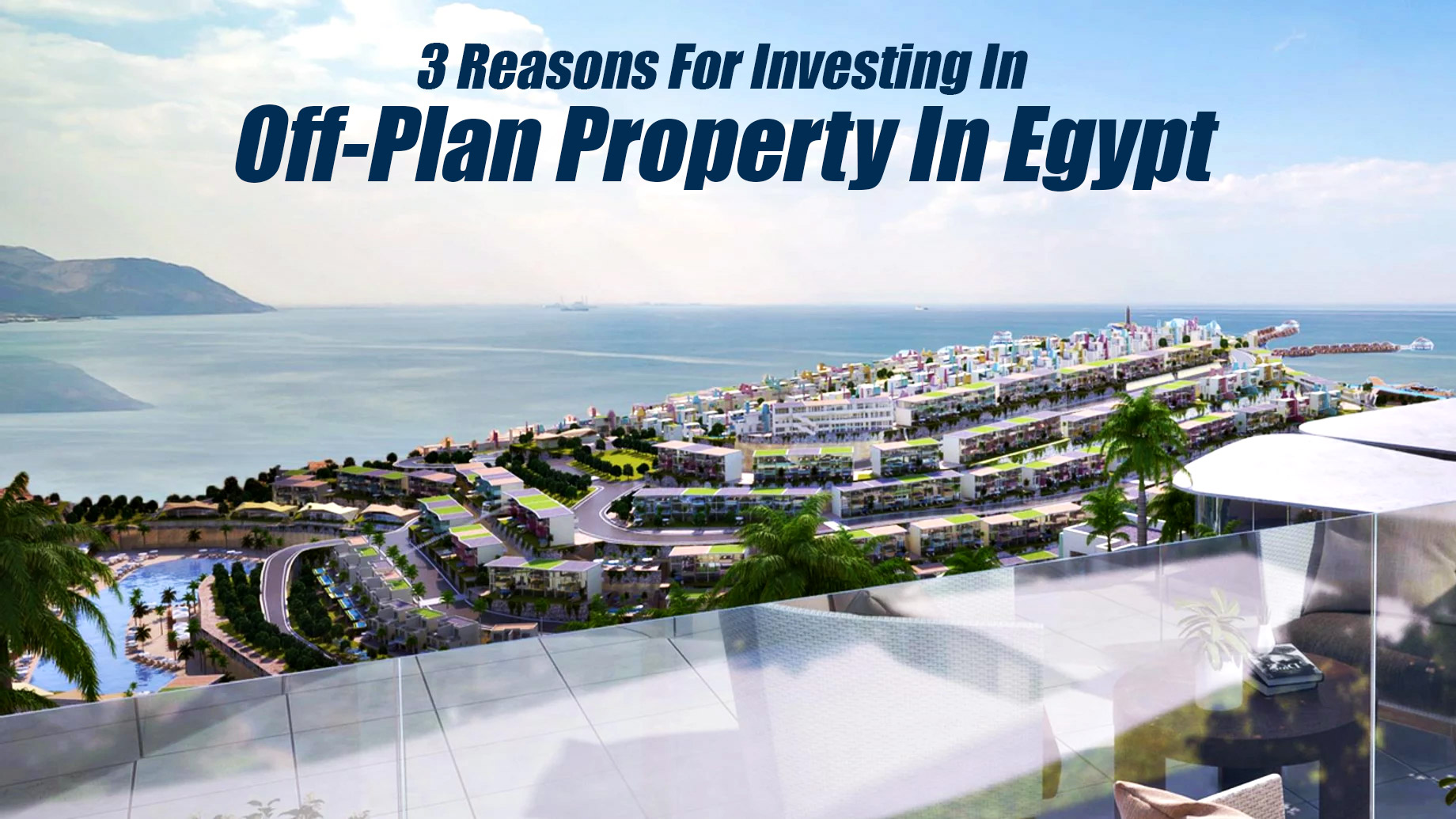 3 Reasons For Investing In Off-Plan Property In Egypt