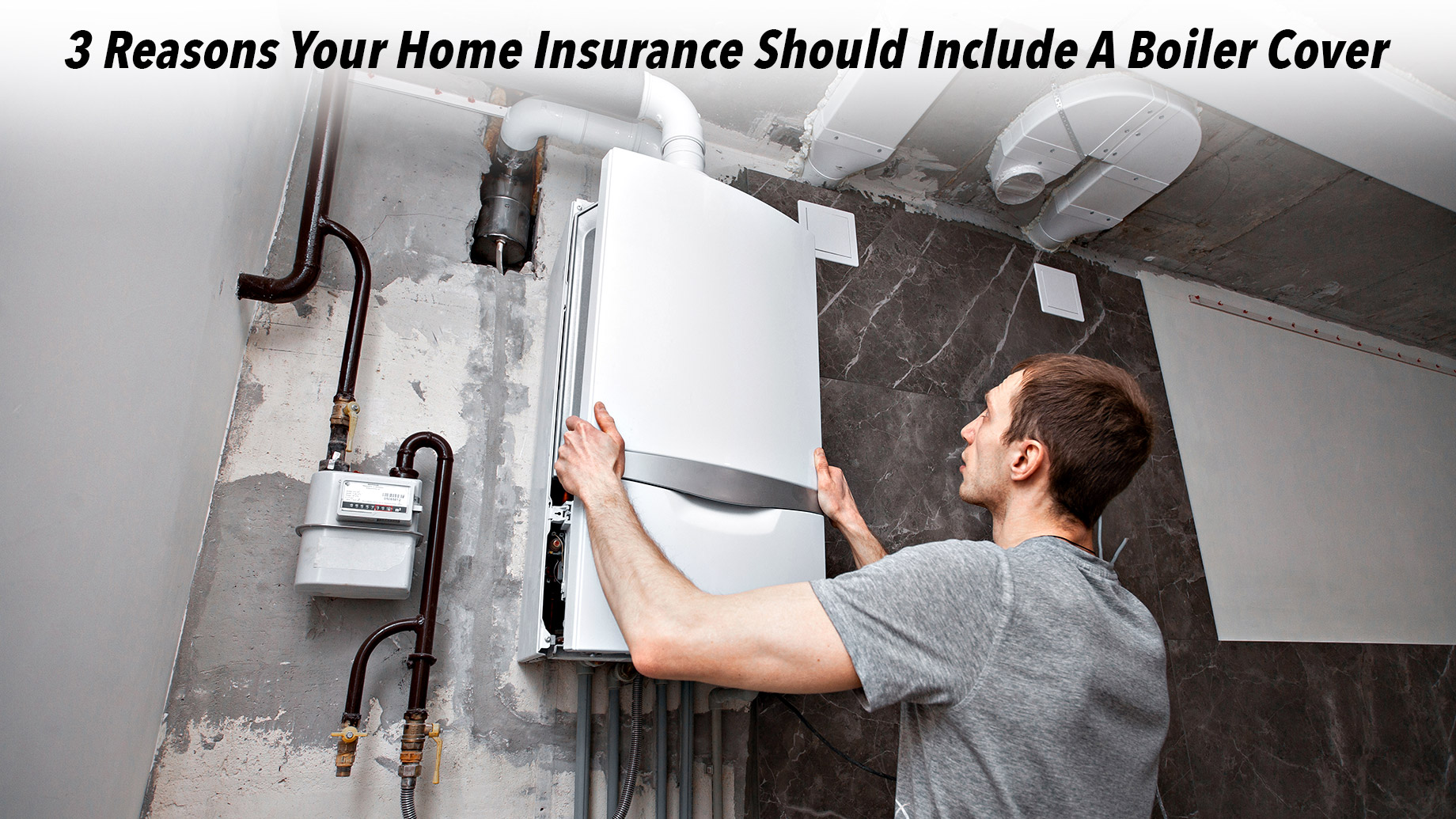 3 Reasons Your Home Insurance Should Include A Boiler Cover