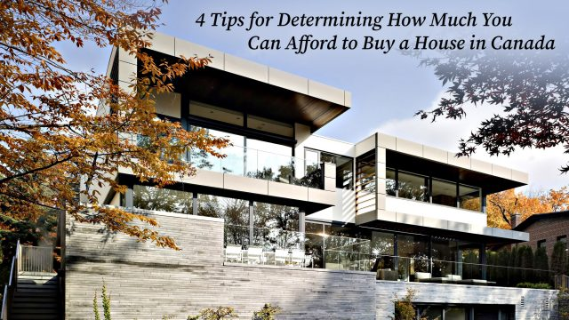 4 Tips for Determining How Much You Can Afford to Buy a House in Canada