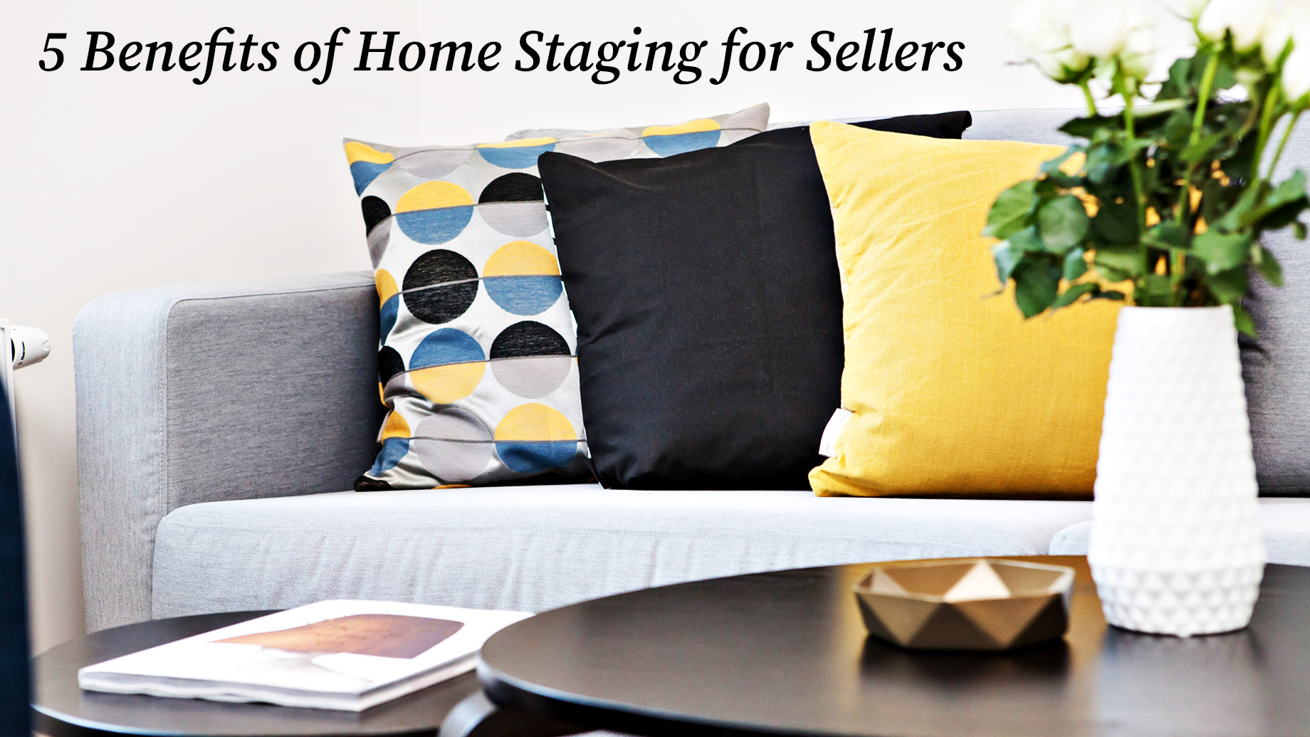 Set the Stage - 5 Benefits of Home Staging for Sellers