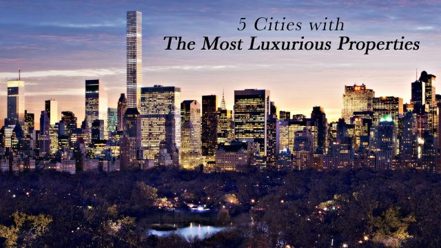 5 Cities with The Most Luxurious Properties