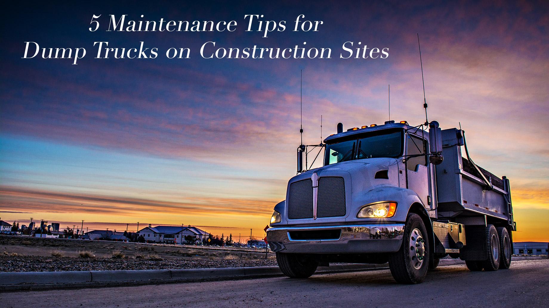 5 Maintenance Tips for Dump Trucks on Construction Sites