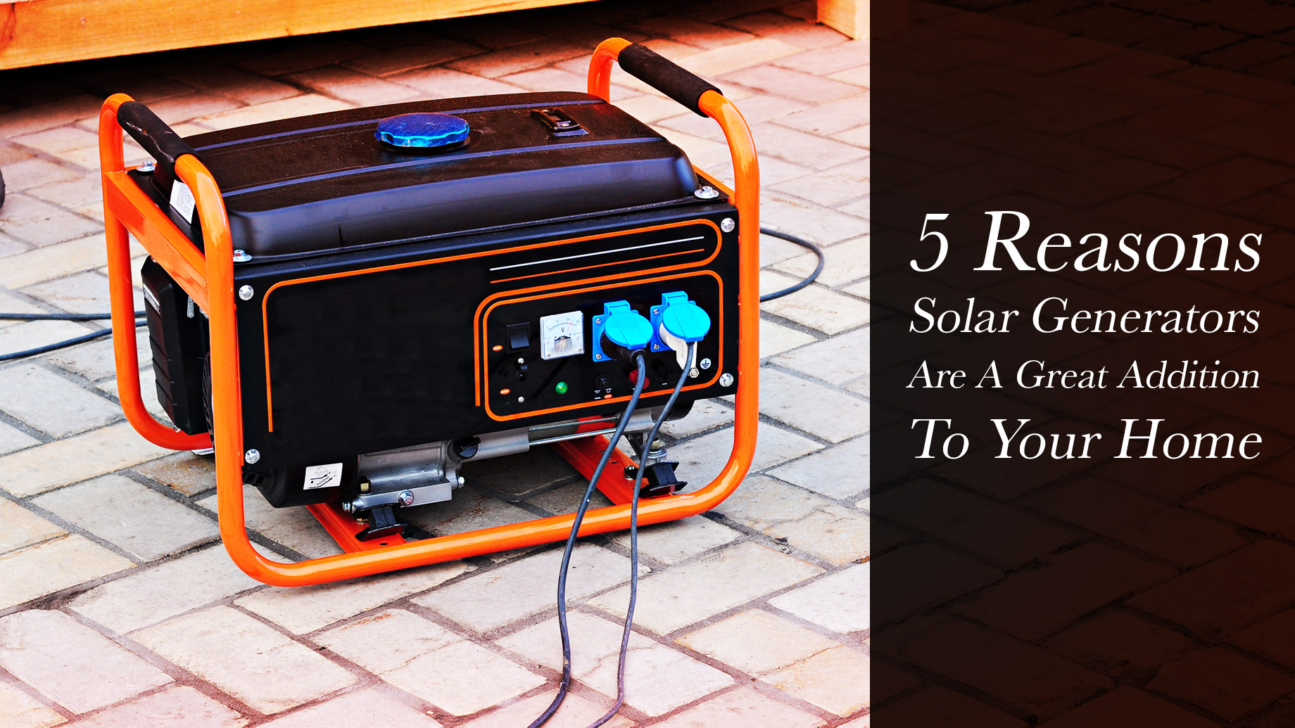 5 Reasons Solar Generators Are A Great Addition To Your Home