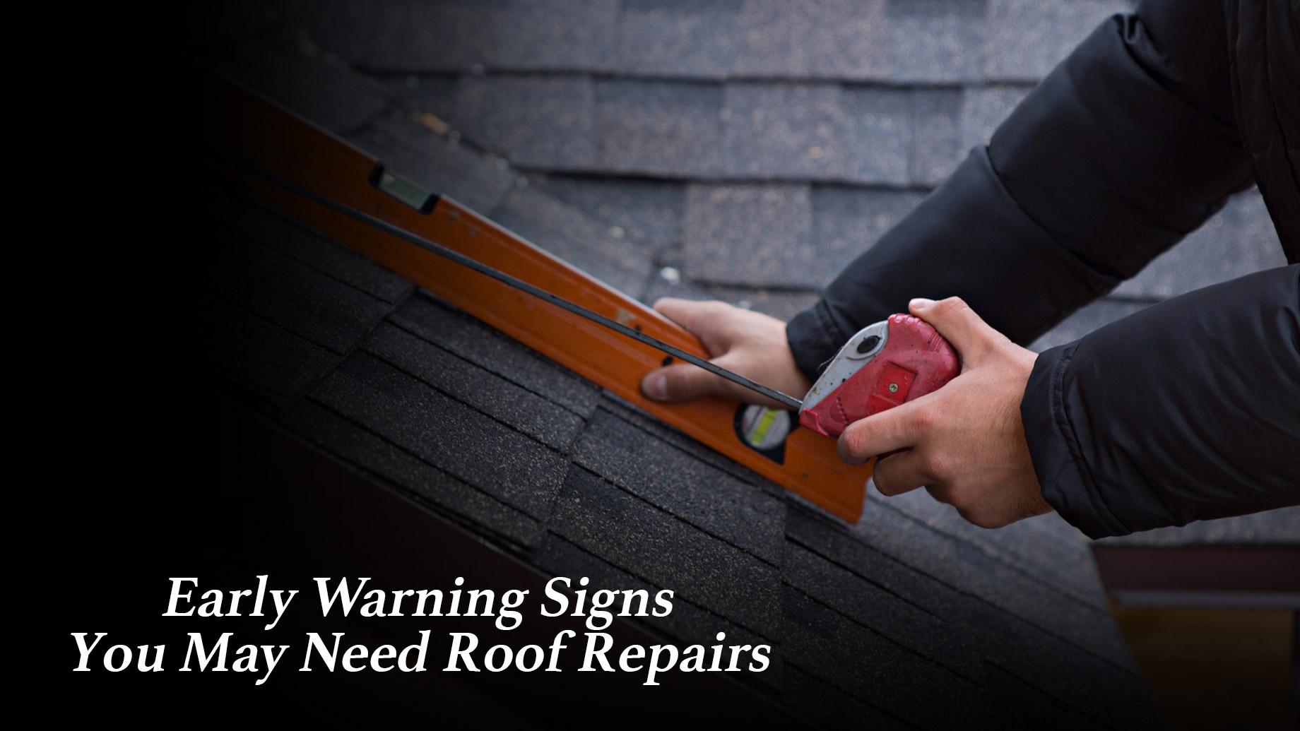 Early Warning Signs You May Need Roof Repairs