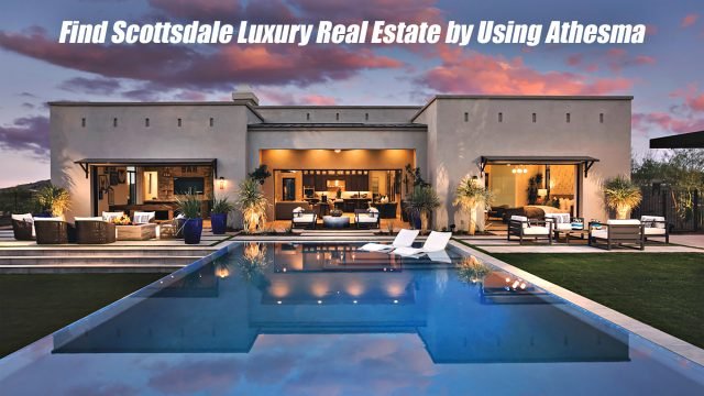 Find Scottsdale Luxury Real Estate by Using Athesma