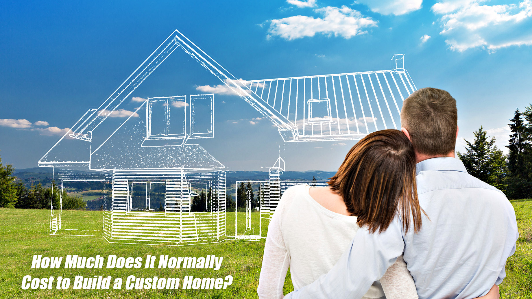 How Much Does It Normally Cost to Build a Custom Home?
