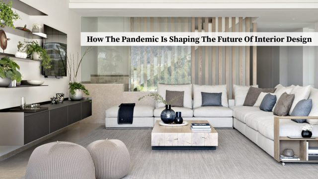How The Pandemic Is Shaping The Future Of Interior Design