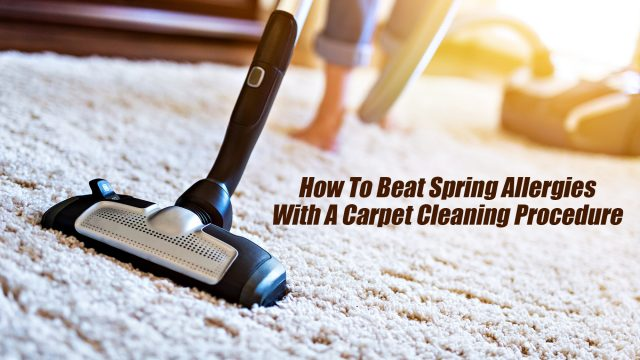 How To Beat Spring Allergies With A Carpet Cleaning Procedure