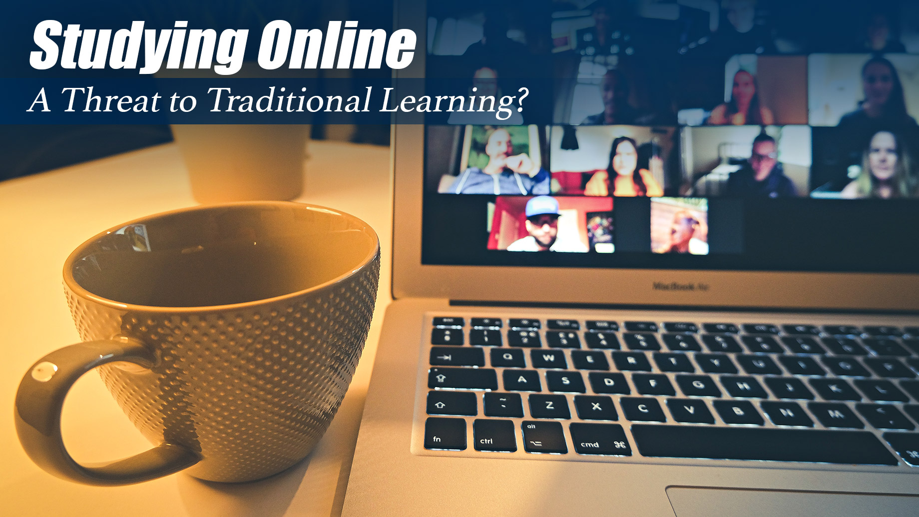 Studying Online - A Threat to Traditional Learning?
