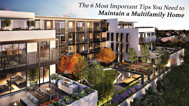 The 6 Most Important Tips You Need to Maintain a Multifamily Home