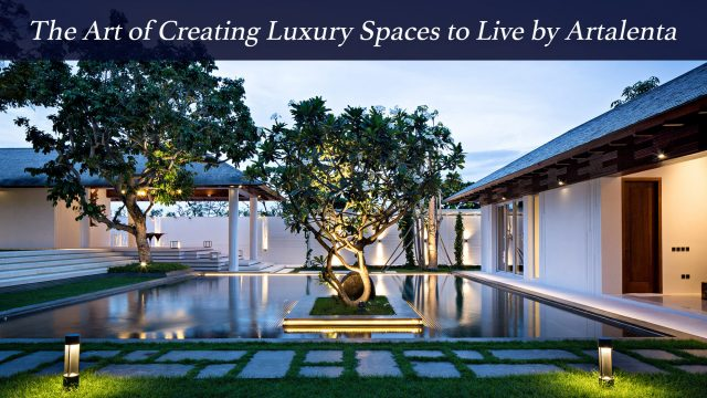 The Art of Creating Luxury Spaces to Live by Artalenta