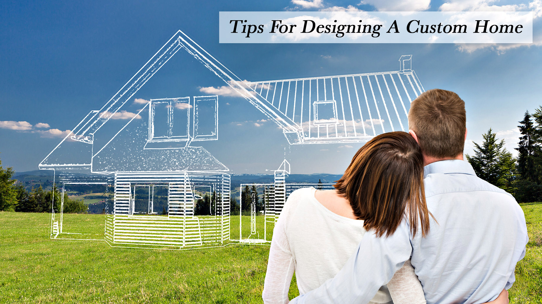 Tips for Designing A Custom Home