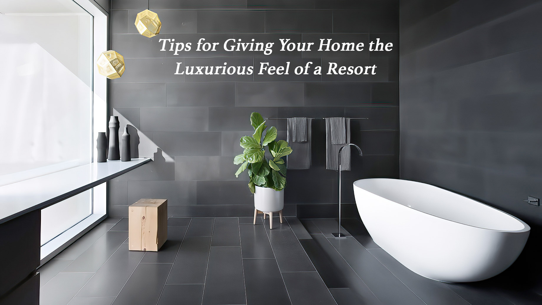 Tips for Giving Your Home the Luxurious Feel of a Resort