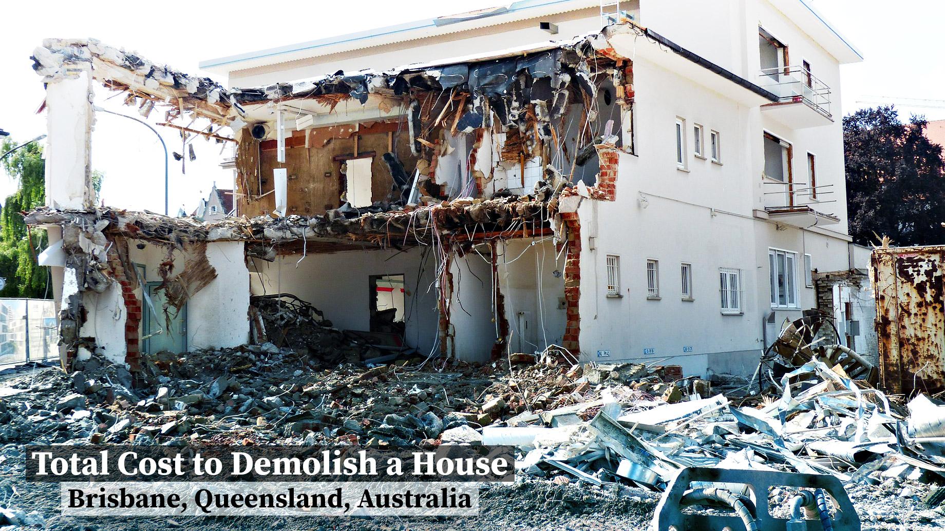 Total Cost to Demolish a House in Brisbane, Queensland, Australia