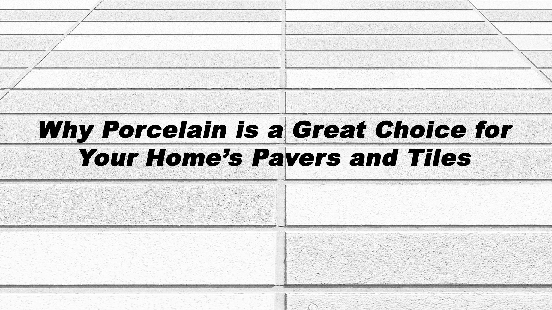 Why Porcelain is a Great Choice for Your Home's Pavers and Tiles