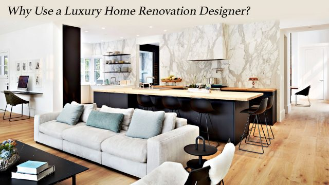 Why Use a Luxury Home Renovation Designer?