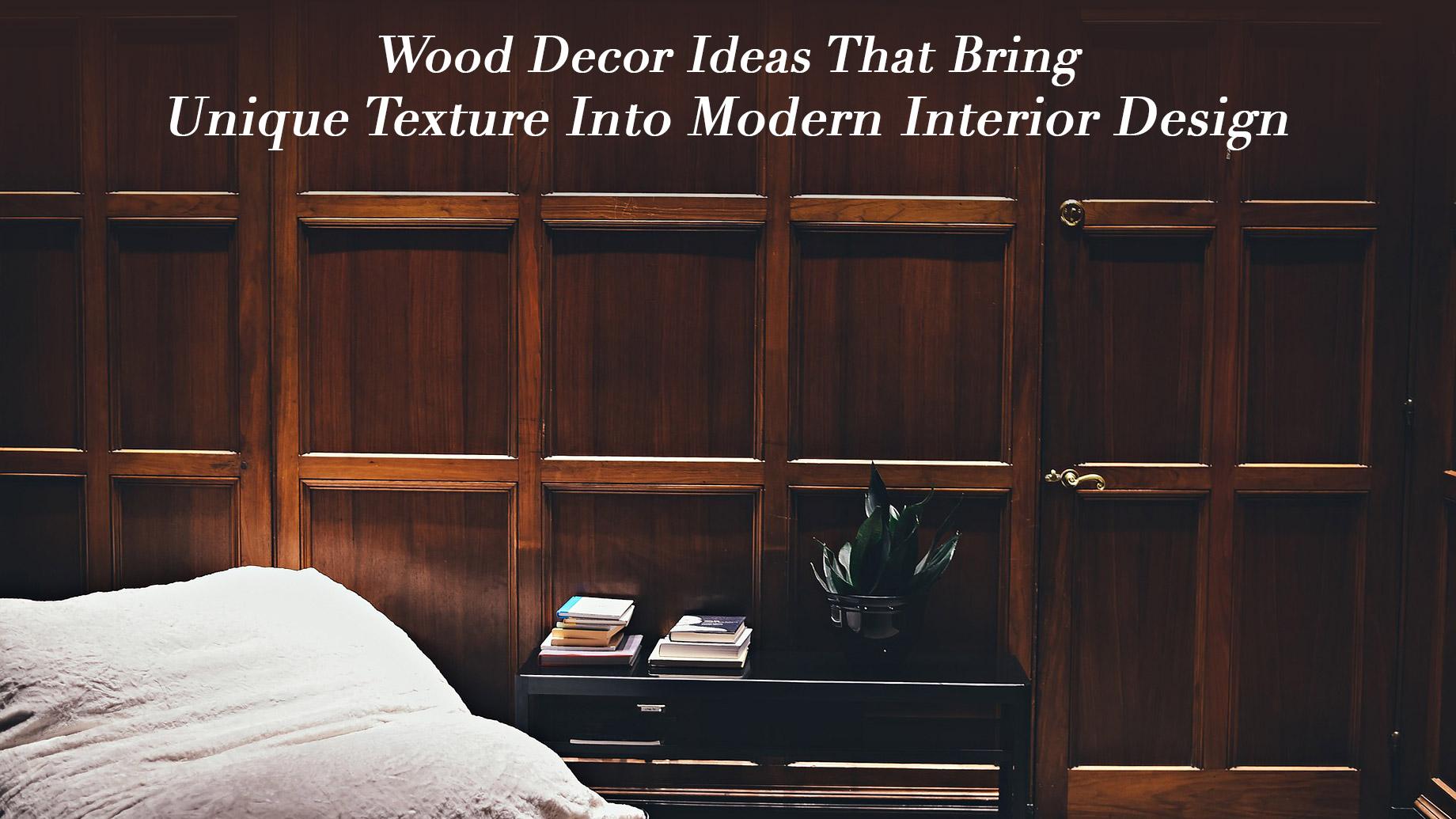 Wood Decor Ideas That Bring Unique Texture Into Modern Interior Design