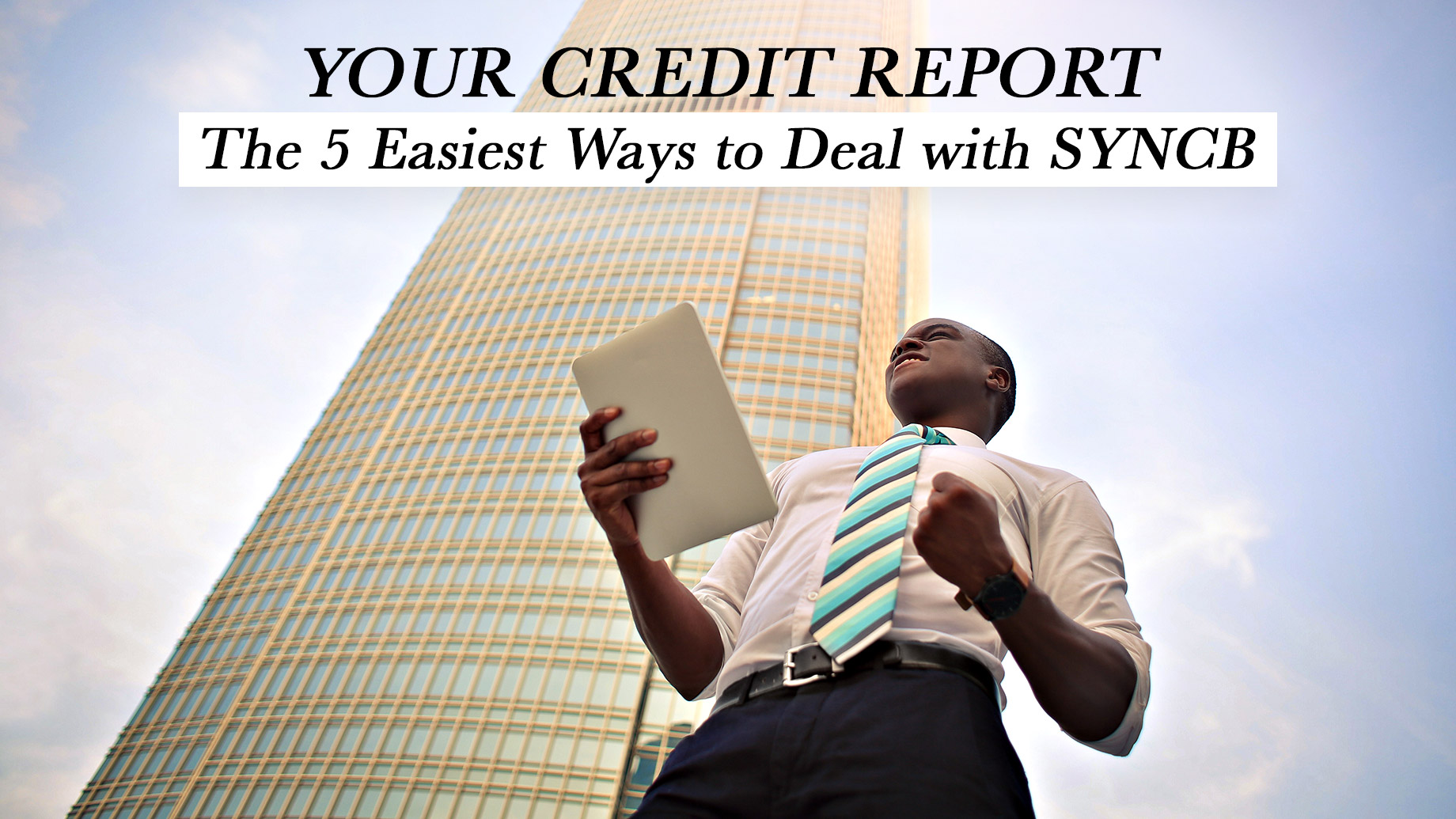 Your Credit Report - The 5 Easiest Ways to Deal with SYNCB