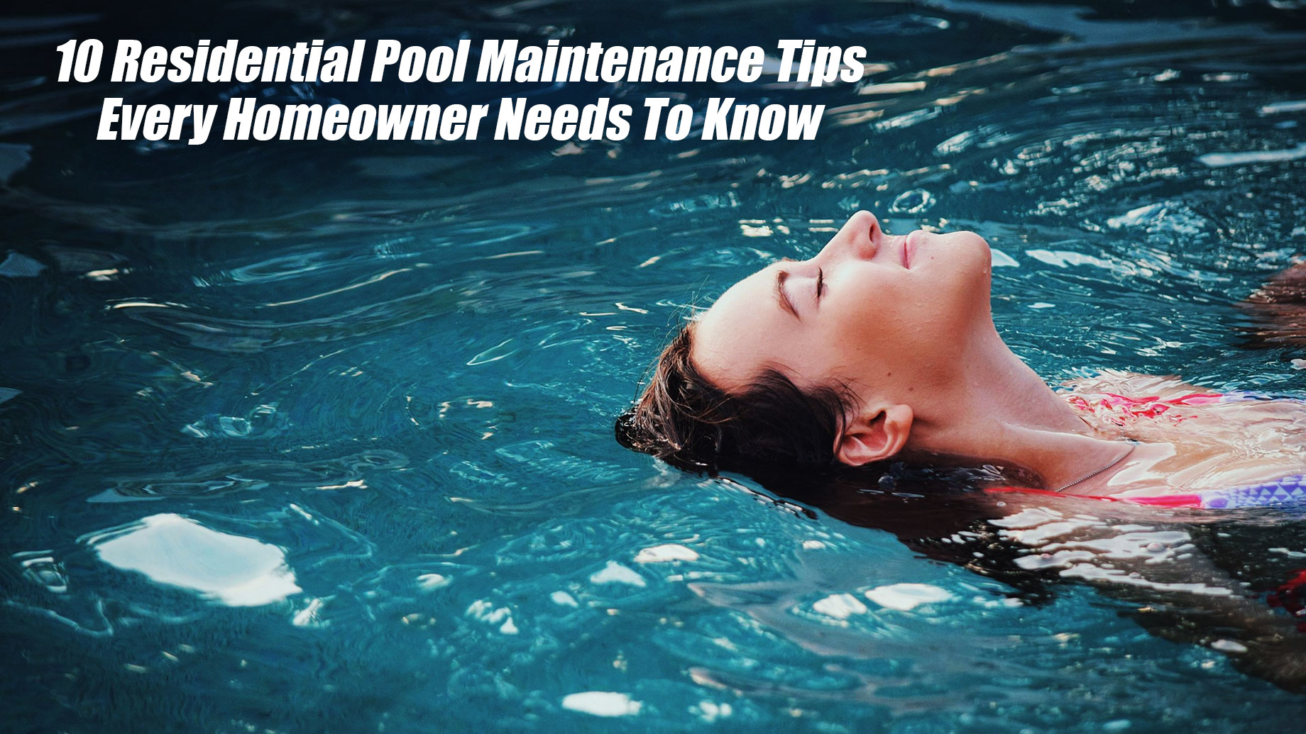 10 Residential Pool Maintenance Tips Every Homeowner Needs To Know