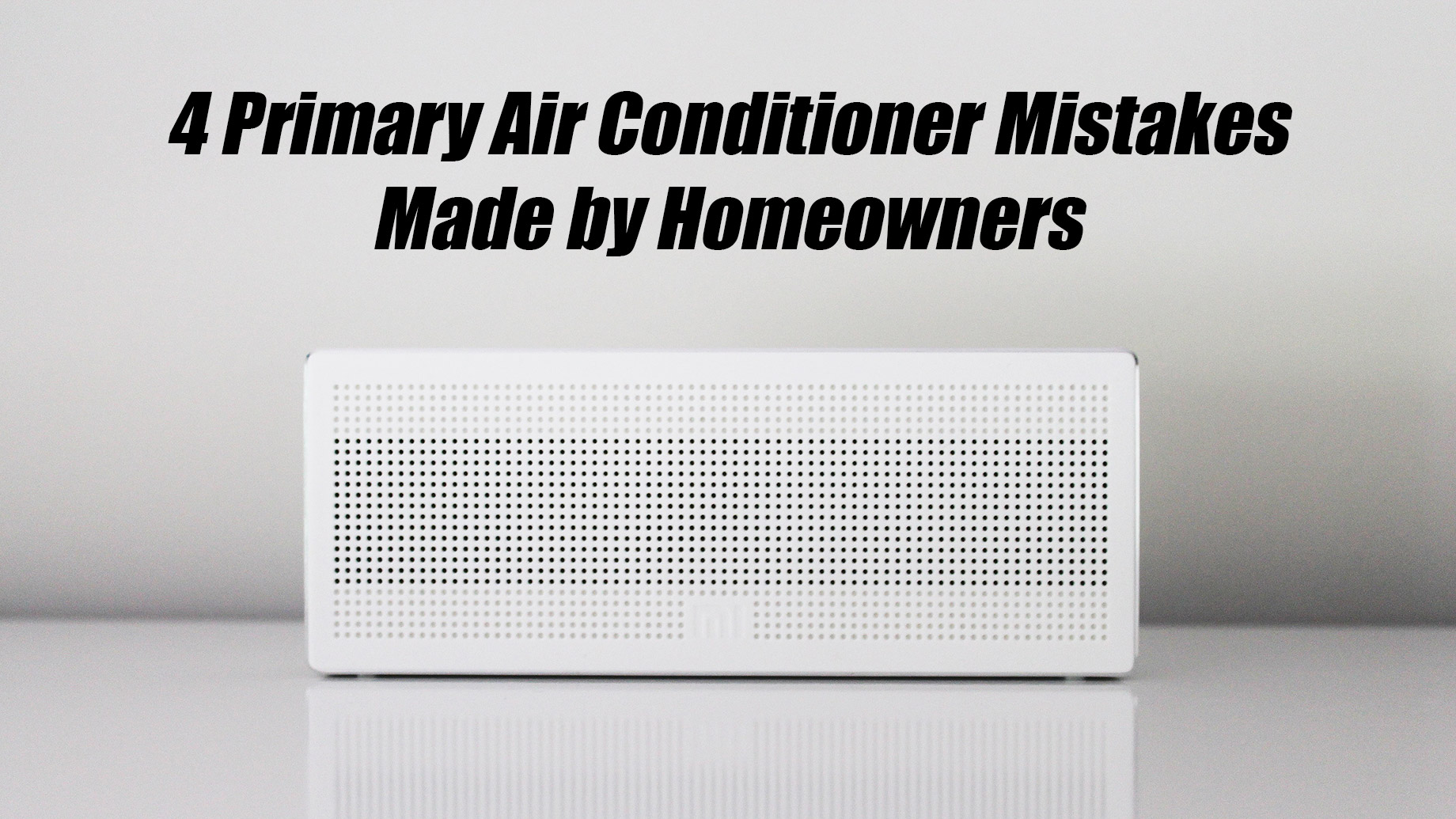 4 Primary Air Conditioner Mistakes Made by Homeowners