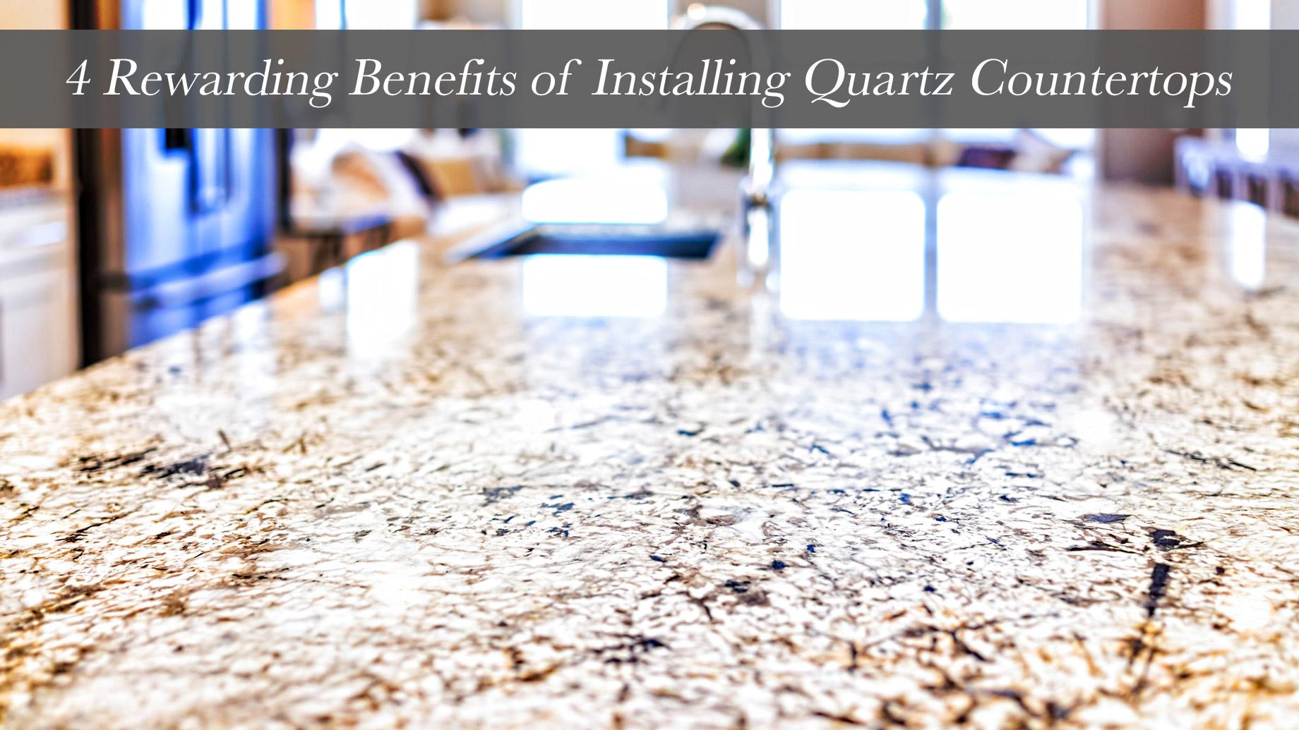 4 Rewarding Benefits of Installing Quartz Countertops