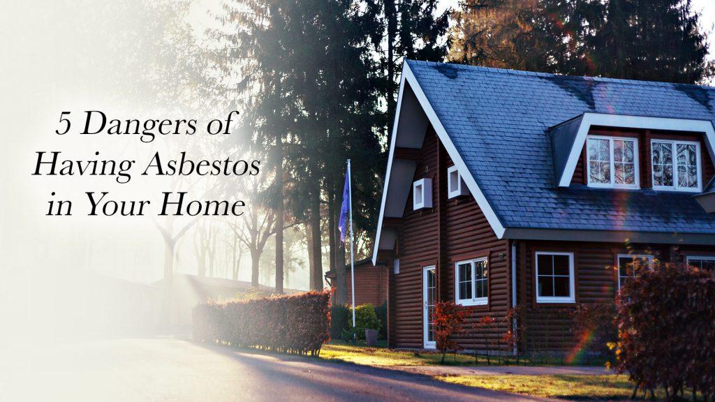 5 Dangers of Having Asbestos in Your Home
