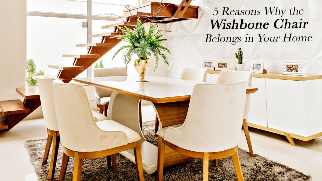 5 Reasons Why the Wishbone Chair Belongs in Your Home
