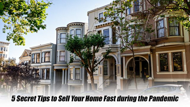 5 Secret Tips to Sell Your Home Fast during the Pandemic