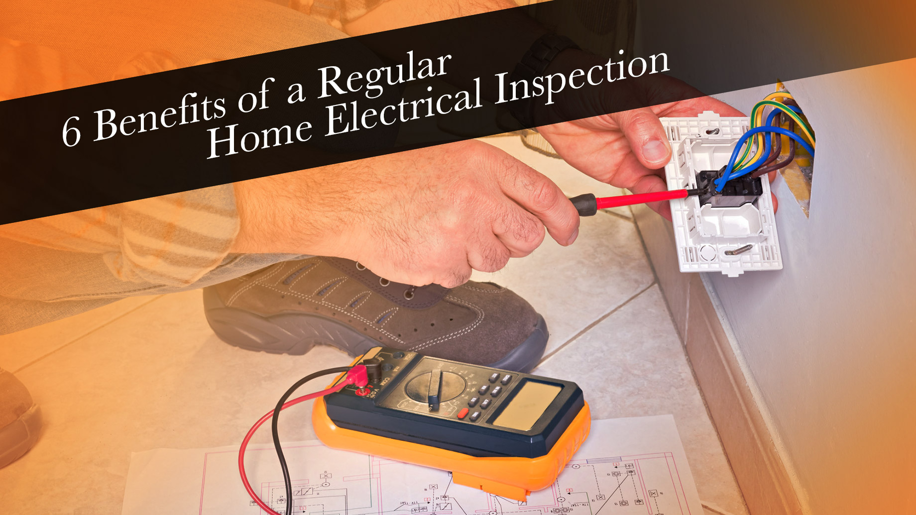 6 Benefits of a Regular Home Electrical Inspection