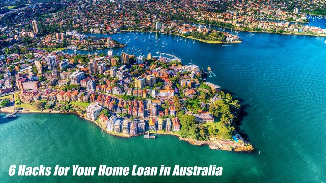 6 Hacks for Your Home Loan in Australia
