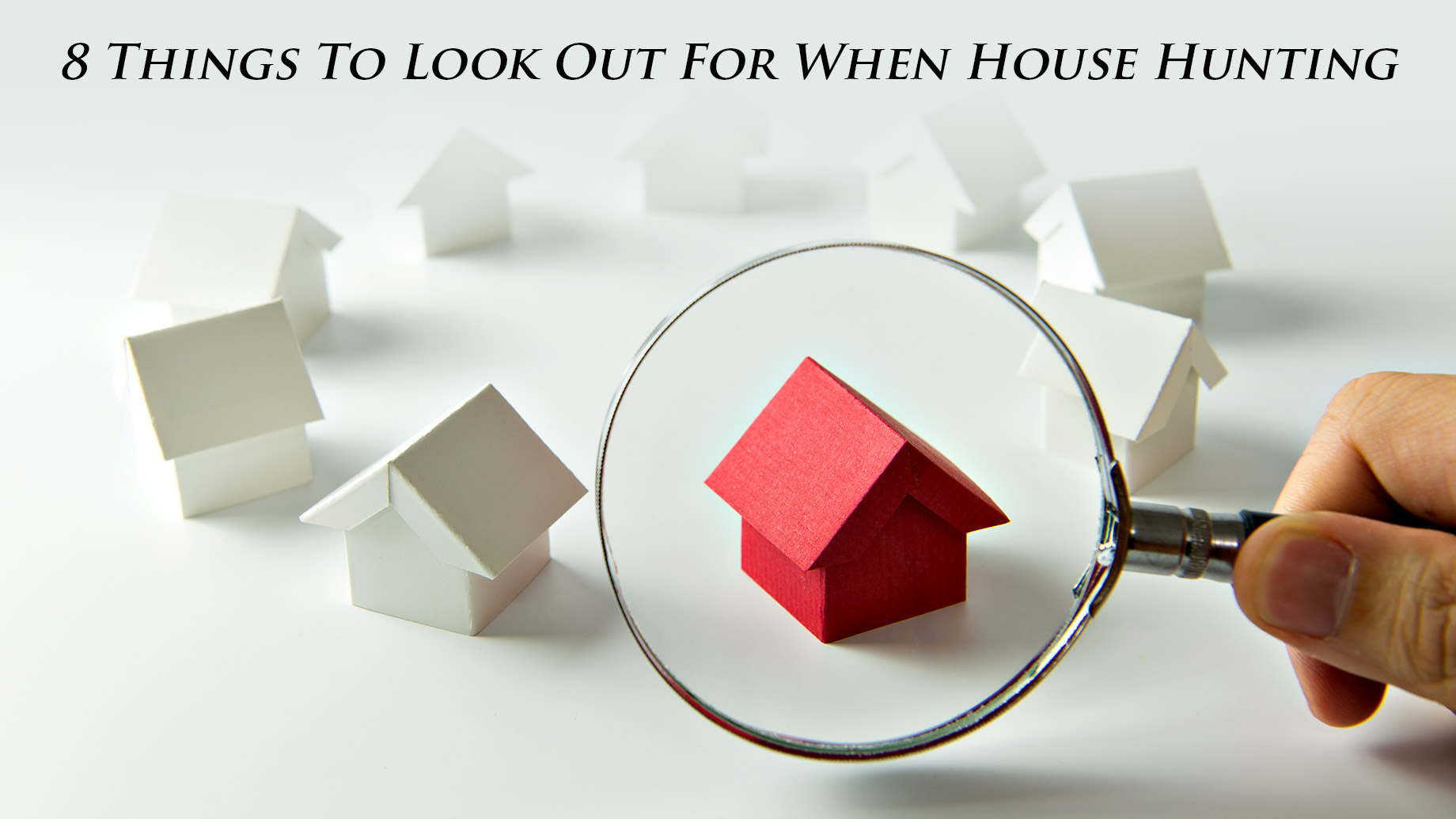 8 Things To Look Out For When House Hunting