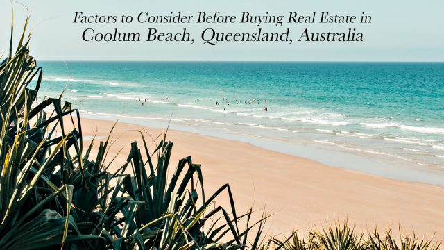 Factors to Consider Before Buying Real Estate in Coolum Beach, Queensland, Australia